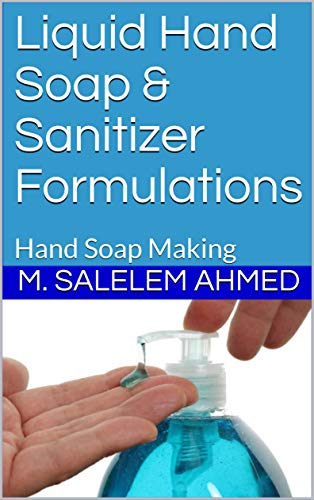 Liquid Hand Soap & Sanitizer Formulations: Hand Soap Making (small business Book 16)