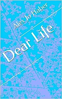 Dear Life by [Alex Jo Haber]