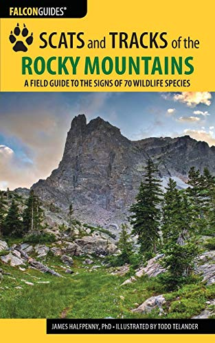 Compare Textbook Prices for Scats and Tracks of the Rocky Mountains: A Field Guide to the Signs of 70 Wildlife Species Scats and Tracks Series Third Edition ISBN 9781493009961 by Halfpenny, James