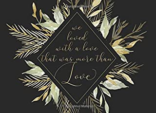 We Loved With A Love That Was More Than Love: Guest Book | For modern wedding ceremonies, celebrations and parties | 250 guests and their messages