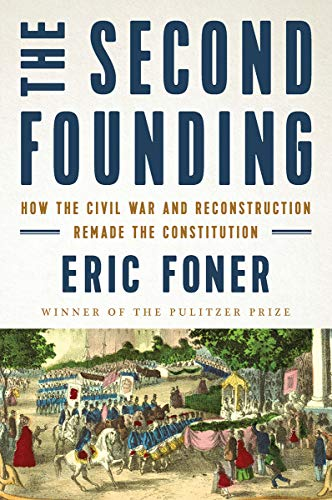 Image of The Second Founding: How the Civil War and Reconstruction Remade the Constitution