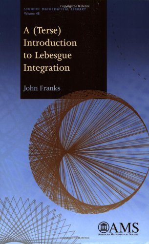 A (Terse) Introduction to Lebesgue Integration (Student Mathematical Library)