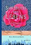 Sufibuch des Lebens: 99 Meditationen der Liebe - Sufi Ruhaniat Deutschland e.V.