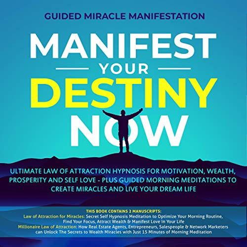 Manifest Your Destiny Now: Ultimate Law of Attraction Hypnosis for Motivation, Wealth, Prosperity and Self Love - Plus Guided Morning Meditations to Create Miracles and Live Your Dream Life                   By:                                                                                                                                 Guided Miracle Manifestation                               Narrated by:                                                                                                                                 Adam Greco                      Length: 6 hrs and 7 mins     25 ratings     Overall 4.7