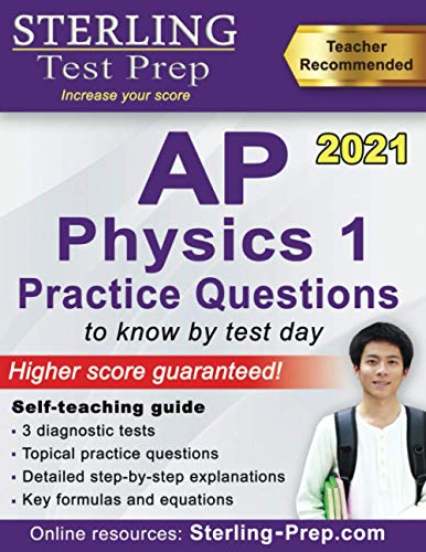 Sterling Test Prep AP Physics 1 Practice Questions: High Yield AP Physics 1 Practice Questions with Detailed Explanations