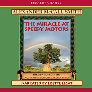 The Miracle at Speedy Motors     The No. 1 Ladies' Detective Agency              Written by:                                                                                                                                 Alexander McCall Smith                               Narrated by:                                                                                                                                 Lisette Lecat                      Length: 8 hrs and 32 mins     Not rated yet     Overall 0.0