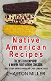 Native American Recipes : The Best Contemporary & Modern First Nations Cookbook: Created By Native American Chef & His Mother (Native American Cookbook, Native American Cooking, Native Recipes)