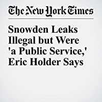 Snowden Leaks Illegal but Were 'a Public Service,' Eric Holder Says's image