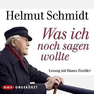 Was ich noch sagen wollte                   Autor:                                                                                                                                 Helmut Schmidt                               Sprecher:                                                                                                                                 Hanns Zischler                      Spieldauer: 5 Std. und 26 Min.     403 Bewertungen     Gesamt 4,6