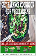 Gut Balance Cookbook for Vegetarians: Simple, Delicious, Pro-Microbiome Recipes for Two