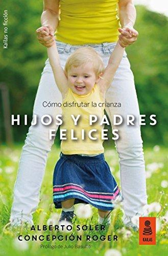 Hijos y padres felices: Cómo disfrutar la crianza: 24 (Kailas No Ficción)