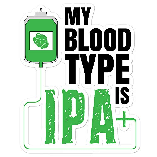 Beer Sticker My Blood Type is IPA + Funny Brew Drinker Craft Home Brewing Decal Lager Stout