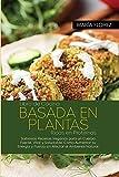 Libro de Cocina de la Dieta Basada en Plantas: Recetas de alimentos integrales sin gluten llenas de antioxidantes y fitoquímicos para comer bien todos ... y conseguir una vida sana ( Segunda