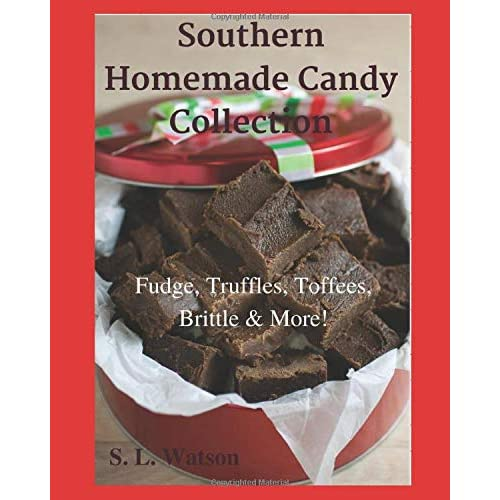 Southern Homemade Candy Collection: Fudge, Truffles, Toffees, Brittle & More! (Southern Cooking Recipes)