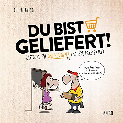 Du bist geliefert!: Cartoons für Onlineshopper und ihre Paketfahrer