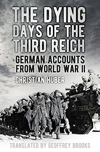 The Dying Days of the Third Reich: German Accounts from World War II (English Edition)