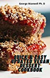 Quick & Easy Updated Vegan Dessert Cookbook: Gluten Free Dessert And A whole Food Recipes To Fry, Bake and Savory treats (English Edition)