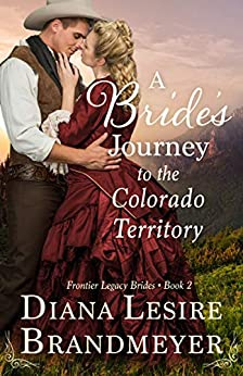 A Bride's Journey to the Colorado Territory (Frontier Legacy Brides Book 2) by [Diana Lesire Brandmeyer]