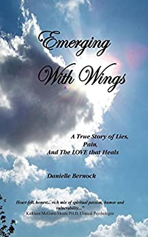 [Danielle Bernock]のEmerging With Wings: A True Story of Lies, Pain, And The LOVE that Heals (English Edition)