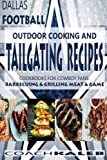Cookbooks for Fans: Dallas Football Outdoor Cooking and Tailgating Recipes: Cookbooks for Cowboy FANS - Barbecuing & Grilling Meat & Game (Outdoor ... ~ American Football Recipes, Band 3)