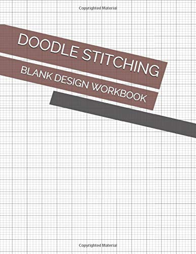 Doodle Stitching Blank Design Workbook: Blank Grid Papers to Make New Template for Hand Stitching or Sewing Machine Projects
