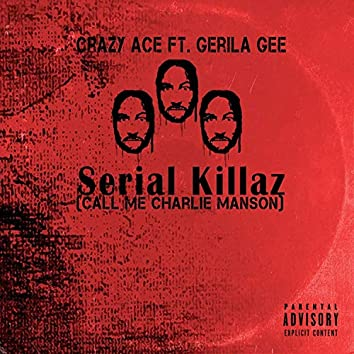 Serial Killaz (Call Me Charlie Manson) [feat. Gerila Gee]