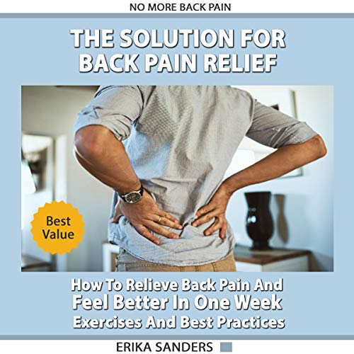 The Solution for Back Pain Relief     How to Relieve Back Pain and Feel Better in One Week: Exercises and Best Practices              By:                                                                                                                                 Erika Sanders                               Narrated by:                                                                                                                                 Daniel Anthony Carey                      Length: 1 hr and 45 mins     25 ratings     Overall 5.0