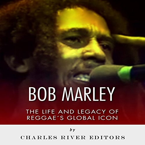 Bob Marley: The Life and Legacy of Reggae's Global Icon audiobook cover art
