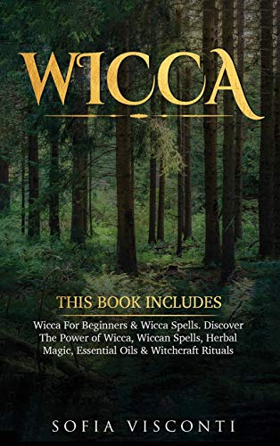 Wicca: This Book Includes: Wicca For Beginners & Wicca Spells....