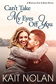 Can't Take My Eyes Off You: A Small Town Romantic Suspense (Wishing For A Hero Book 3) by [Kait Nolan, Susan Bischoff]