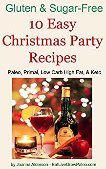 10 Easy Christmas Party Recipes: Paleo, Primal, Low Carb High Fat, & Keto (Gluten & Sugar Free Book 3) by [Joanna Alderson]