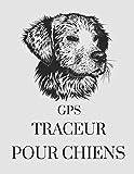 GPS TRACEUR POUR CHIENS: Le carnet de notes pour les voyages et aventures de votre chien