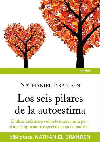 Los seis pilares de la auotestima: El libro definitivo sobre la autoestima por el importante especialista en la materia (Biblioteca Nathaniel Branden)