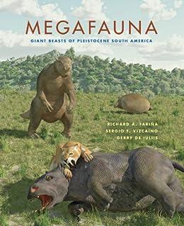 Megafauna: Giant Beasts of Pleistocene South America (Life of the Past) by [Richard A. Fariña, Sergio F. Vizcaíno, Gerry De Iuliis, Sebastián Tambusso]