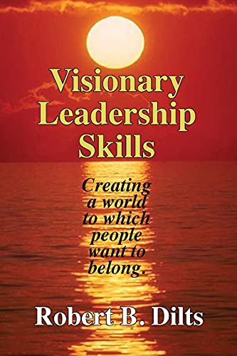Visionary Leadership Skills: Creating a world to which people want to belong (English Edition)