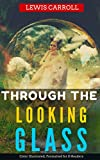 Through the Looking Glass: Color Illustrated, Formatted for E-Readers (Unabridged Version) (English Edition)