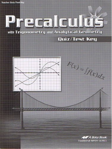 Precalculus with Trigonometry and Analytical Geometry Quiz/Test Key (Teacher Quiz/Test Key) (A Beka Book) -  Pensacola Christian College