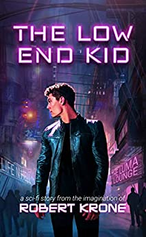 The Low End Kid: A Sci-fi Story by [Robert Krone]