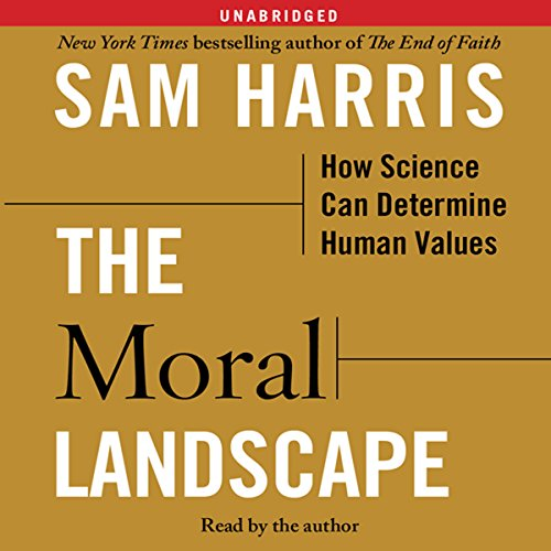 The Moral Landscape     How Science Can Determine Human Values              Written by:                                                                                                                                 Sam Harris                               Narrated by:                                                                                                                                 Sam Harris                      Length: 6 hrs and 48 mins     76 ratings     Overall 4.8