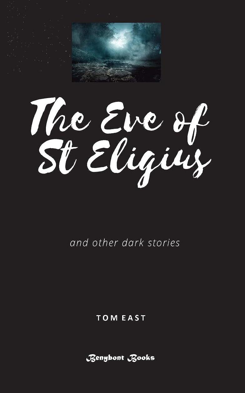 代数機関車然としたThe Eve of St Eligius: Dark Stories from Tom East (Eldritch Tales From Tom East)