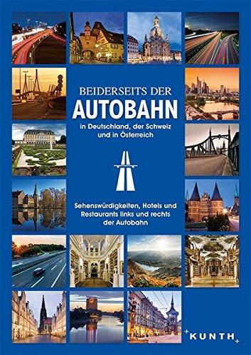 Preisvergleich Produktbild Beiderseits der Autobahn: in Deutschland,  der Schweiz und in Österreich (KUNTH Bildband / Nachschlagewerke)