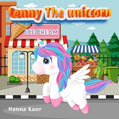 Lenny the unicorn: Where is my ice cream | Unicorn Before Sleep Story Book for kids age 2-6 years old | Gifts for girls (English Edition)