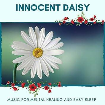 Innocent Daisy - Music For Mental Healing And Easy Sleep