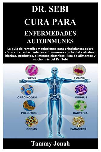 Dr. Sebi Cura para enfermedades autoinmunes: La guía de remedios y soluciones...