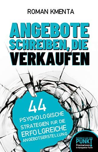 Angebote schreiben, die verkaufen: 44 psychologische Strategien für die erfolgreiche Angebotserstellung (Business auf den Punkt 1)