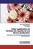Foliar application of fertilizer for quality of cut flower production: Foliar application of fertilizer for quality of cut flower production
