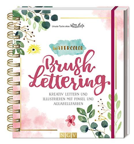 Watercolor Brush Lettering: Kreativ lettern und illustrieren mit Pinsel und Aquarellfarben