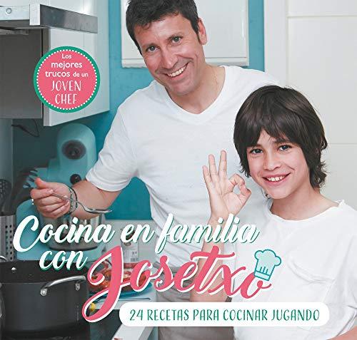 Cocina en familia con Josetxo: 24 recetas para cocinar jugando (Título único)