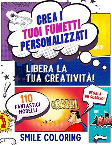 Crea i tuoi Fumetti Personalizzati. Libera la tua Creatività!: 110 Fantastici Modelli che Renderanno i Propri Disegni Unici, Scatenando la Creatività di Adulti, Ragazzi e Bambini. Regala un Sorriso!