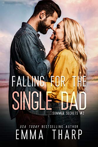 Falling For the Single Dad: An Older Man Younger Woman Romance (Summer Secrets) by [Emma  Tharp]